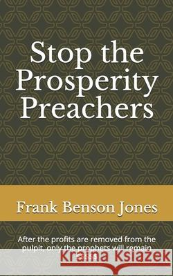 Stop the Prosperity Preachers Frank Benson Jones 9781477543658