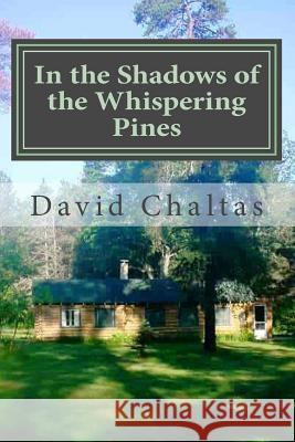 In the Shadows of the Whispering Pines David Chaltas 9781477553152 Createspace