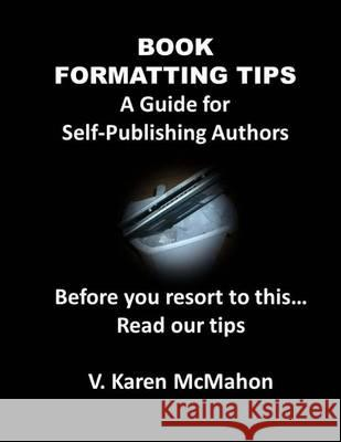 Book Formatting Tips V. Karen McMahon 9781477553350