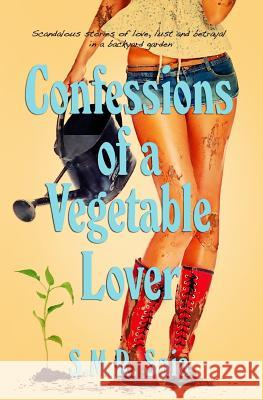 Confessions of a Vegetable Lover S. M. R. Saia 9781477555651