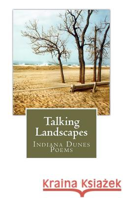Talking Landscapes: Indiana Dunes Poems Paula McHugh Harold Neulieb 9781477605431