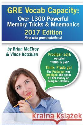 GRE Vocab Capacity: 2017 Edition - Over 1300 Powerful Memory Tricks and Mnemonics Vince Kotchian Brian McElroy 9781477650554 Createspace