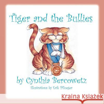 Tiger and the Bullies Cynthia Bercowetz Erik Pflueger 9781477670699 Createspace