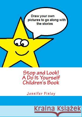 Stop and Look! a Do It Yourself Children's Book Jennifer Finley 9781477671801