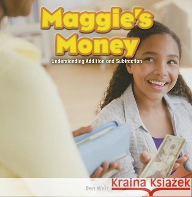 Maggie's Money: Understanding Addition and Subtraction Ben Weir 9781477719589