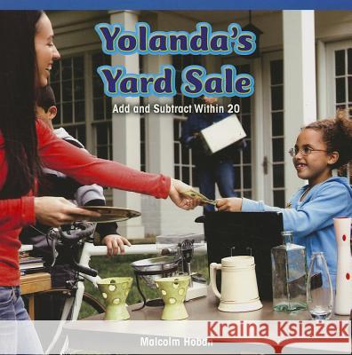 Yolanda's Yard Sale: Add and Subtract Within 20 Malcolm Hoban 9781477720646