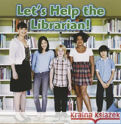 Let's Help the Librarian!: Subtract Within 20 Jefferson Davenport 9781477721216