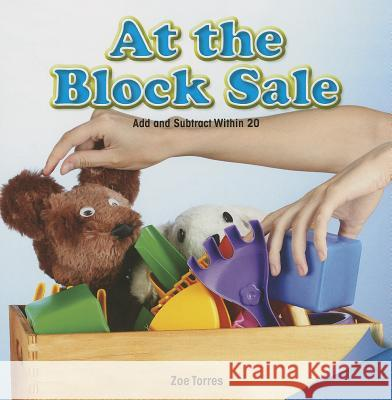 At the Block Sale: Add and Subtract Within 20 Zoe Torres 9781477721575