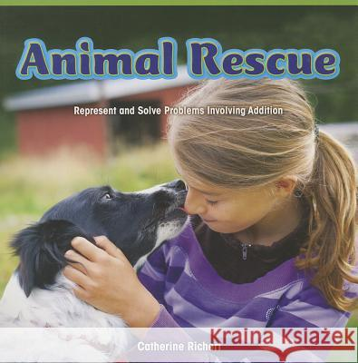 Animal Rescue: Represent and Solve Problems Involving Addition Catherine Richert 9781477746301