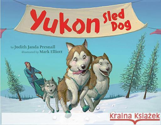 Yukon Sled Dog Judith Janda Presnall Mark Elliot 9781477817315
