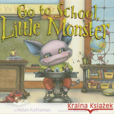 Go to School, Little Monster Helen Ketteman Bonnie Leick 9781477826362 Two Lions