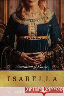 Isabella: Braveheart of France Colin Falconer 9781477828489