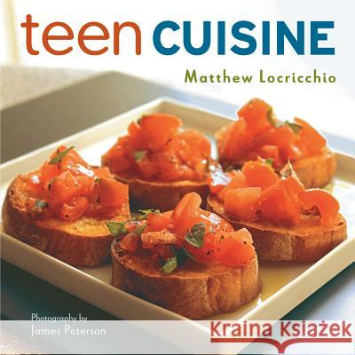 Teen Cuisine Matthew Locricchio James Peterson 9781477847961 Skyscape