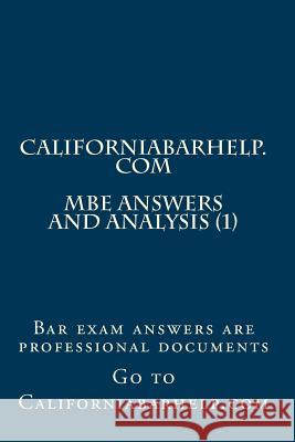 California Bar Help - MBE Answers and Analysis (1): Bar Exam Answers Are Professional Documents Californiabarhelp Com 9781478125785