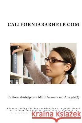 Californiabarhelp.com MBE Answers and Analysis(2): Because Taking the Bar Examination Is a Professional ACT, a High Standard of Competence Is Required Californiabarhelp Com 9781478126003