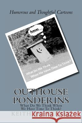 Outhouse Ponderins: What Do We Think When We Have Time to Think? MR Keith Shetterly 9781478149859