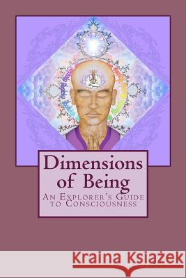 Dimensions of Being: An Explorer's Guide to Consciousness Eugene A. Alliende 9781478151876