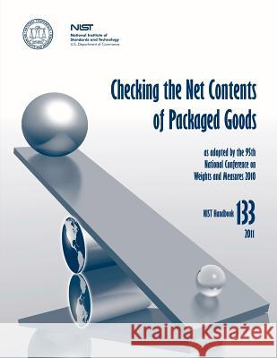 Checking the Net Contents of Packaged Goods (Nist Hb 133) National Institute of St An U. S. Department of Commerce Linda Crown 9781478167372