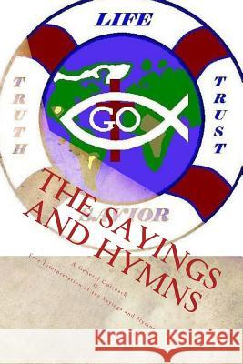 The Sayings and Hymns: A General Outreach & Free Interpretation of the Sayings and Hymns Sis Kimberly M. Hartfield 9781478175407