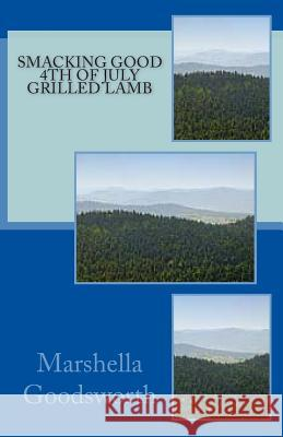 Smacking Good 4th of July Grilled Lamb Marshella Goodsworth 9781478177074