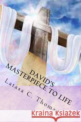 David's Masterpiece to Life Latasa C. Thomas 9781478195399