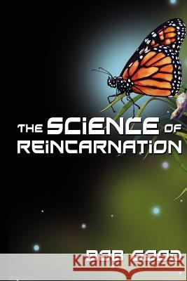 The Science of Reincarnation Bob Good 9781478203858