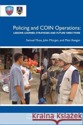 Policing and Coin Operations: Lessons Learned, Strategies, and Future Directions Samuel Musa John Morgan Matt Keegan 9781478216322
