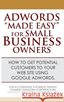Adwords Made Easy for Small Business Owners: What Google Adwords Are & How to Use Them to Make More Profit in Your Business. Eoin O'Leary 9781478219880