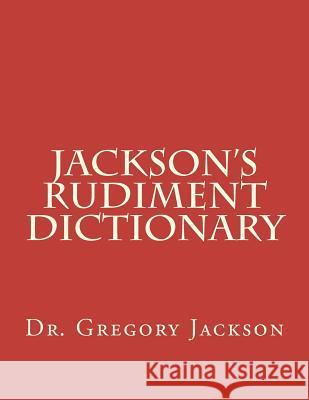 Jackson's Rudiment Dictionary Dr Gregory J. Jackso 9781478248965 Createspace