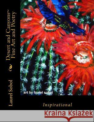 Desert and Canyons Fine Art and Poetry: Inspirational Laurel Marie Sobol 9781478269113