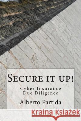 Secure It Up!: Cyber Insurance Due Diligence Alberto Partida 9781478314752