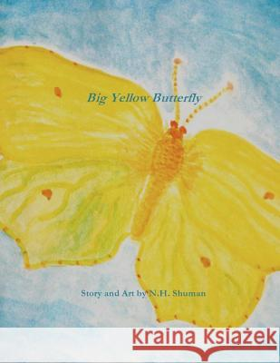 Big Yellow Butterfly N. H. Shuman 9781478362432