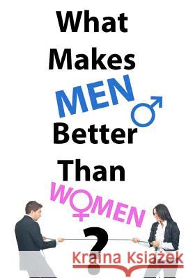 What Makes Men Better Than Women? Robert Pagginson 9781478392316