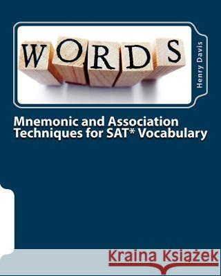 Mnemonic and Association Techniques for SAT Vocabulary Henry, S.J. Davis 9781478393696 Createspace Independent Publishing Platform