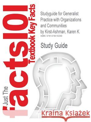Studyguide for Generalist Practice with Organizations and Communities by Kirst-Ashman, Karen K., ISBN 9780534506292 Karen K. Kirst-Ashman 9781478416289