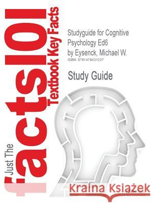 Studyguide for Cognitive Psychology Ed6 by Eysenck, Michael W., ISBN 9781841695402 Michael W. Eysenck 9781478431237