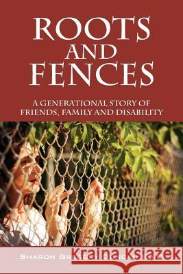 Roots and Fences : A Generational Story of Friends, Family and Disability Sharon Gregory Dunca 9781478707103