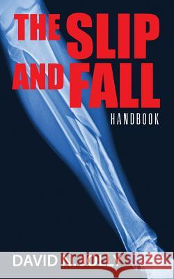 The Slip and Fall: Handbook David N. Jolly 9781478715368
