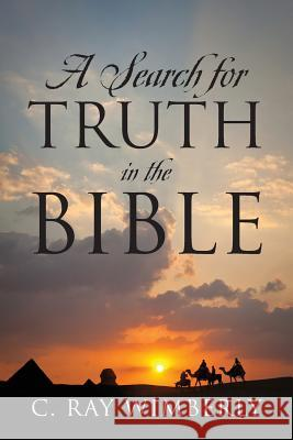 A Search for Truth in the Bible C. Ray Wimberly 9781478738503