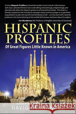 Hispanic Profiles: Of Great Figures Little Known in America David Hernandez 9781478739395