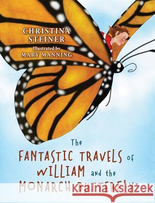 The Fantastic Travels of William and the Monarch Butterfly Christina Steiner 9781478743972 Outskirts Press
