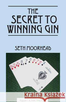The Secret to Winning Gin Seth Moorhead 9781478745044