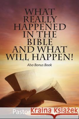 What Really Happened in the Bible and What Will Happen! Also Bonus Book Pastor Jerre Frazier 9781478747871