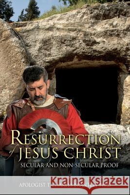 Resurrection of Jesus Christ: Secular and Non-Secular Proof Apologist T. Charles Brantle 9781478749165