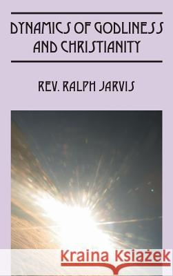 Dynamics of Godliness and Christianity Rev Ralph Jarvis 9781478765110