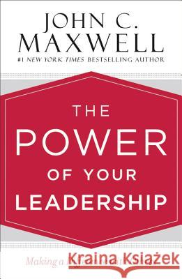 The Power of Your Leadership: Making a Difference with Others John C. Maxwell 9781478922452 Center Street