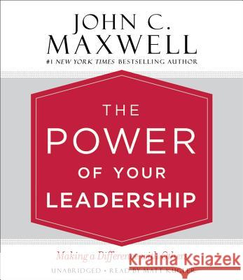 The Power of Your Leadership: Making a Difference with Others - audiobook John C. Maxwell 9781478923985