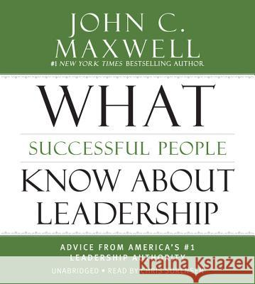 What Successful People Know about Leadership: Advice from America's #1 Leadership Authority - audiobook John C. Maxwell 9781478924340