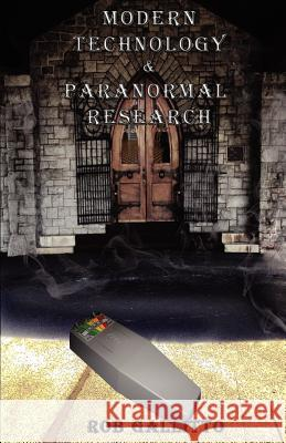 Modern Technology and Paranormal Research Rob Gallitto 9781479165483