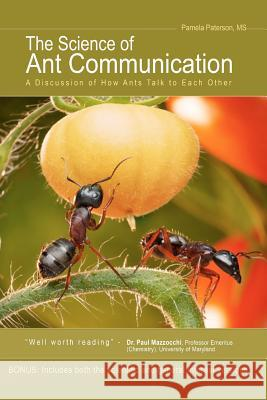 The Science of Ant Communication: A Discussion of How Ants Talk to Each Other MS Pamela Paterson 9781479174416